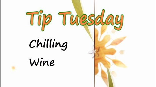 Chilling Wine – Tuesday Tip