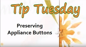 Preserving Appliance Buttons – Tip Tuesday